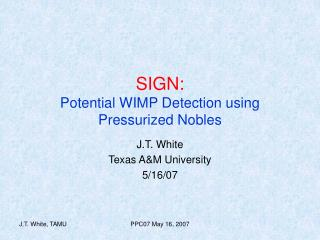 SIGN: Potential WIMP Detection using Pressurized Nobles