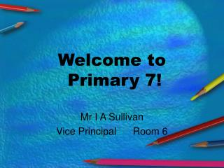 Welcome to  Primary 7!