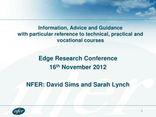 Edge Research Conference 16 th  November 2012 NFER: David Sims and Sarah Lynch