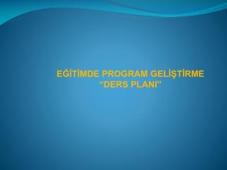 """EĞİTİMDE PROGRAM GELİŞTİRME """"DERS PLANI"""""""