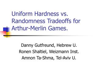 Uniform Hardness vs. Randomness Tradeoffs for Arthur-Merlin Games.
