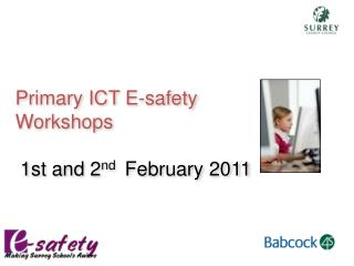 Primary ICT E-safety  Workshops  1st and 2 nd February 2011