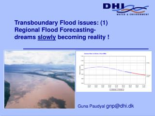 Transboundary Flood issues: (1) Regional Flood Forecasting-  dreams  slowly  becoming reality !