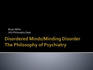 Disordered Minds/Minding Disorder The Philosophy of Psychiatry