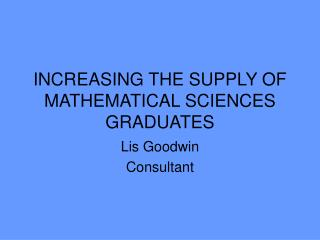 INCREASING THE SUPPLY OF MATHEMATICAL SCIENCES GRADUATES