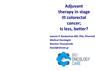 Adjuvant therapy in stage III colorectal cancer; Is less, better?