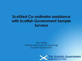 ScotXed Co-ordinator assistance with Scottish Government Sample Surveys Alan Ferrier