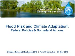 Climate, Risk, and Resilience 2013  |  New Orleans, LA  |  29 May 2013
