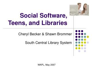 Social Software, Teens, and Libraries