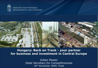 Hungary: Back on Track - your partner  for business and investment in Central Europe Zoltan Mester