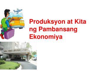 Produksyon at Kita ng Pambansang Ekonomiya