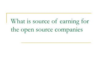 What is source of earning for the open source companies