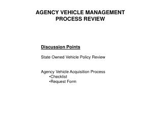 Discussion Points   State Owned Vehicle Policy Review   Agency Vehicle Acquisition Process Checklist Request Form
