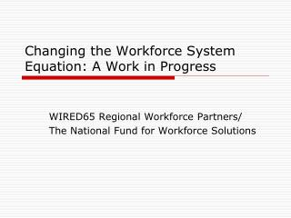 Changing the Workforce System Equation: A Work in Progress