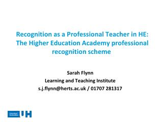 Sarah Flynn Learning and Teaching  Institute s.j.flynn@herts.ac.uk /  01707 281317