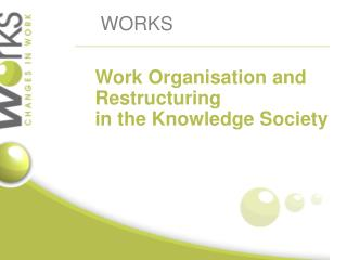 Work  O rganisation  and Restructuring in the K nowledge Society
