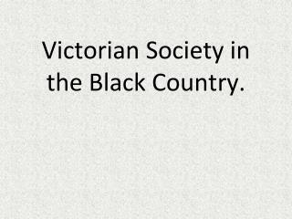 Victorian Society in the Black Country.