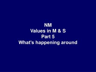NM  Values in M & S Part 5 What's happening around