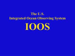 The U.S. Integrated Ocean Observing System IOOS
