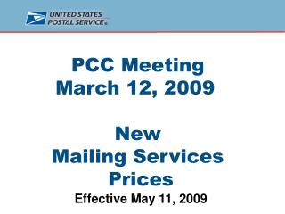 PCC Meeting  March 12, 2009	 New  Mailing Services  Prices Effective May 11, 2009