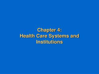 Chapter 4:  Health Care Systems and Institutions