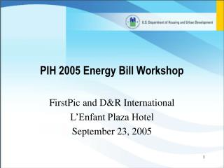 PIH 2005 Energy Bill Workshop