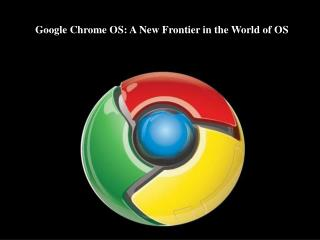 Google Chrome OS: A New Frontier in the World of OS