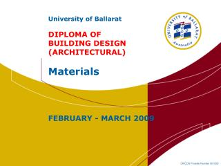 University of Ballarat DIPLOMA OF  BUILDING DESIGN (ARCHITECTURAL) Materials FEBRUARY - MARCH 2009