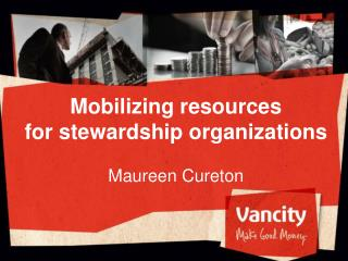Mobilizing resources  for  stewardship organizations  Maureen Cureton