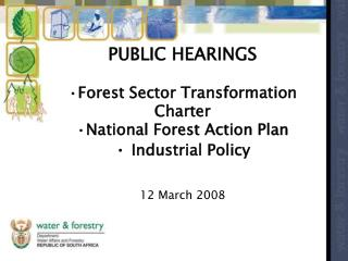 PUBLIC HEARINGS  Forest Sector Transformation Charter National Forest Action Plan