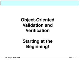 Object-Oriented Validation and Verification Starting at the Beginning!