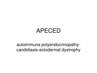 type i autoimmune polyendocrinopathy essay Autoimmune polyendocrine syndrome type 1 autoimmune polyendocrinopathy-candidiasis-ectodermal dystrophy (apeced) is an autosomal-recessive syndrome that causes polyglandular failure syndrome type 1269 the disorder usually presents in childhood and is characterized by autoimmune destruction of several glands.