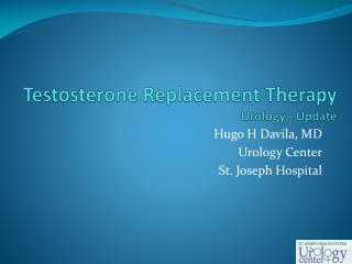 Testosterone Replacement Therapy  Urology - Update