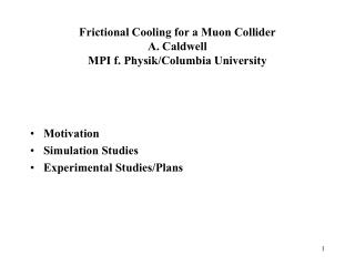 Frictional Cooling for a Muon Collider A. Caldwell MPI f. Physik/Columbia University