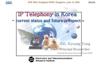 JEE, Kyoung Yong Principal Researcher Network Economy Research Team/ ETRI