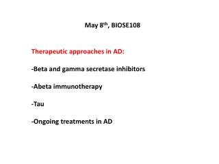 May 8 th , BIOSE108 Therapeutic approaches in AD: -Beta and gamma secretase inhibitors
