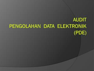AUDIT   PENGOLAHAN   DATA  ELEKTRONIK (PDE )