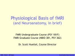 Physiological Basis of fMRI (and Neuroanatomy, in brief)
