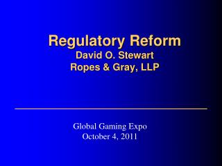 Regulatory Reform David O. Stewart Ropes & Gray, LLP