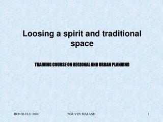 Loosing a spirit and traditional space