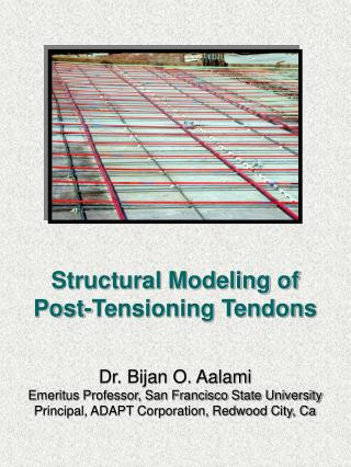 Structural Modeling of  Post-Tensioning Tendons Dr. Bijan O. Aalami
