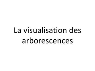 La visualisation des arborescences