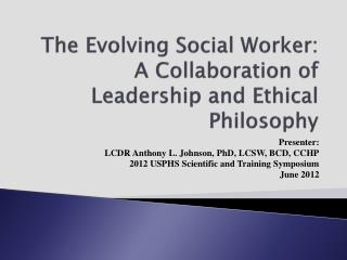 The Evolving Social Worker: A Collaboration of Leadership and Ethical Philosophy