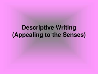 Descriptive Writing (Appealing to the Senses)