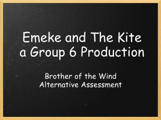 Emeke and The Kite a Group 6 Production