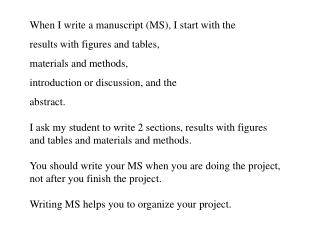 When I write a manuscript (MS), I start with the results with figures and tables,