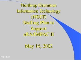 Northrop Grumman Information Technology  (NGIT) Staffing Plan to Support eRA/IMPAC II May 14, 2002
