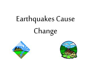Earthquakes Cause Change