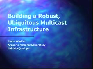 Building a Robust, Ubiquitous Multicast Infrastructure