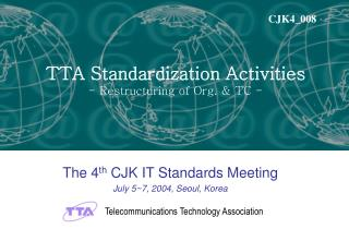 The 4 th  CJK IT Standards Meeting July 5~7, 2004, Seoul, Korea